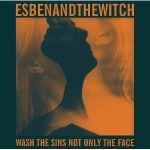 Esben And The Witch &#8211; Wash The Sins Not O...