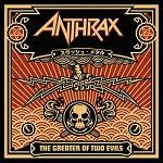 Anthrax &#8211; The Greater Of Two Evils