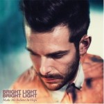 Bright Light Bright Light &#8211; Make Me Belie...