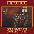 The Cubical &#8211; Come Sing These Crippled Tunes