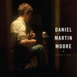 Daniel Martin Moore &#8211; In The Cool Of The Day
