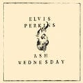 Elvis Perkins &#8211; Ash Wednesday