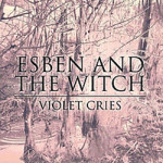 Esben And The Witch &#8211; Violet Cries