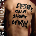 The Guilty Hands &#8211; Desire On A Short Leash