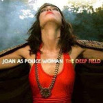 Joan As Police Woman &#8211; The Deep Field