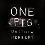 Matthew Herbert &#8211; One Pig