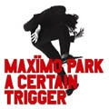 Max&iuml;mo Park &#8211; A Certain Trigger