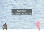 Meursault &#8211; All Creatures Will Make Merry