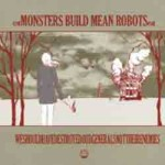 Monsters Build Mean Robots – WeShouldHave...