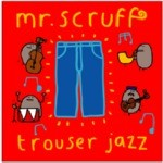 Mr Scruff &#8211; Trouser Jazz