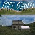Port O'Brien – All We Could Do Was ...