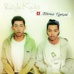 Rizzle Kicks &#8211; Stereo Typical