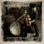 Seth Lakeman &#8211; Tales From The Barrel House