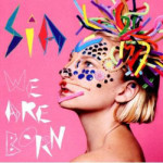 Sia &#8211; We Are Born