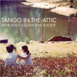 Tango In The Attic &#8211; Bank Place Locomotiv...