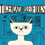 Tigercats &#8211; Isle Of Dogs