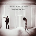 Nick Cave &#038; The Bad Seeds &#8211; Push The...