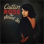 Caitlin Rose &#8211; The Stand-In