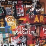 The House Of Love &#8211; She Paints Words In Red